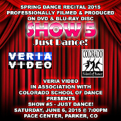 "Veria Video In Association With The Colorado School of Dance in Parker, CO presents ""Just Dance!"" as performed on Saturday, June 6, 2015 at 7:00 p.m."