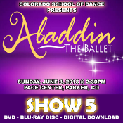 Veria Video In Association With The Colorado School of Dance in Parker, CO presents the Aladdin Ballet (Cast B) on DVD & Blu-ray Disc as performed on Sunday, June 3, 2018 at 2:30 p.m.